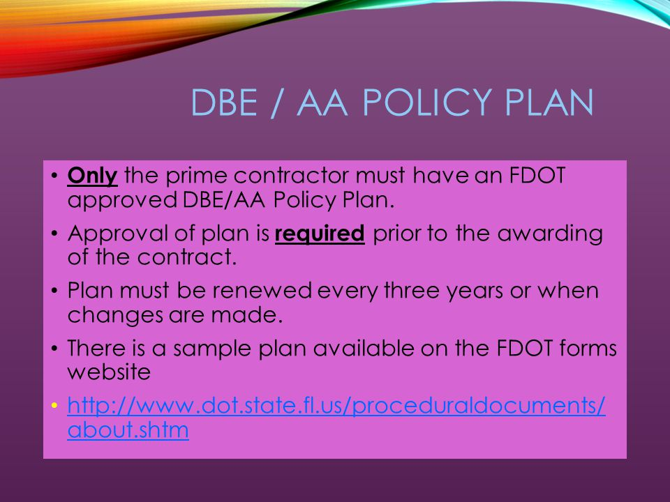 DISADVANTAGED BUSINESS ENTERPRISE FDOT has a Race-Neutral DBE Program, which means FDOT believes the overall goal can be achieved through the normal competitive procurement process.