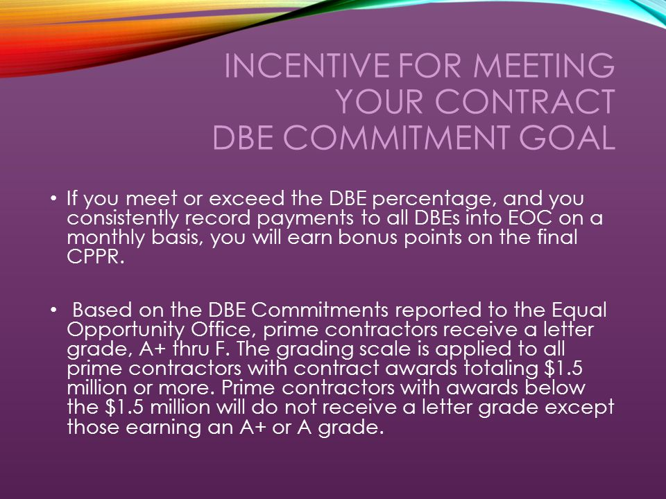 DBE PAYMENTS Contractors are required to enter DBE payments monthly into the Equal Opportunity Compliance System (EOC).