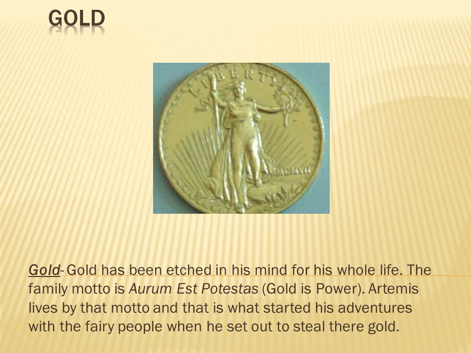 Gold- Gold has been etched in his mind for his whole life.