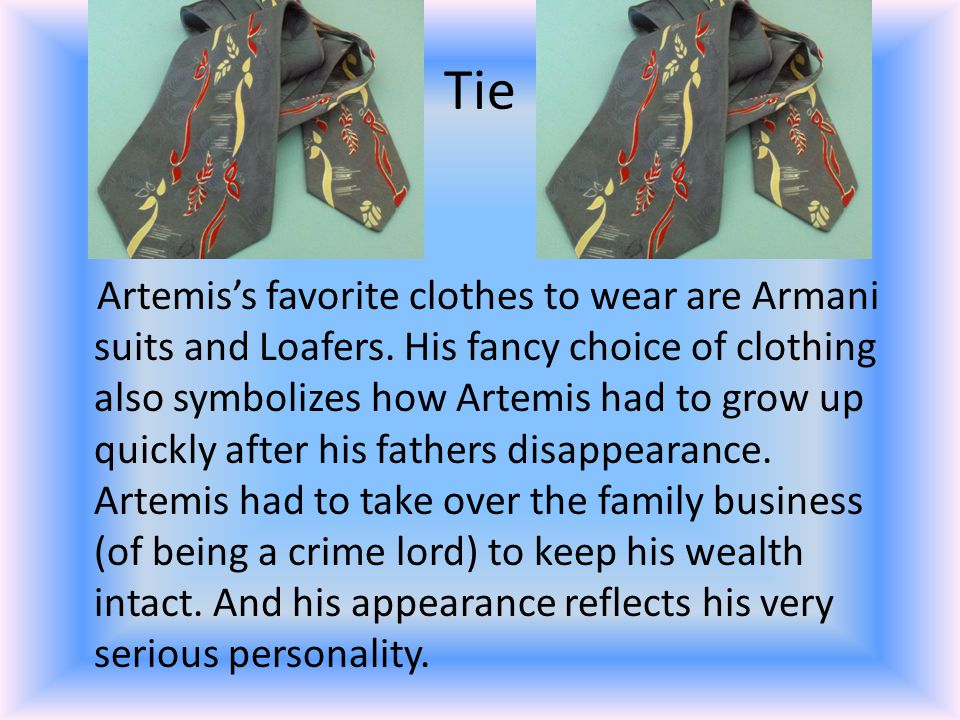 Tie Artemis's favorite clothes to wear are Armani suits and Loafers.