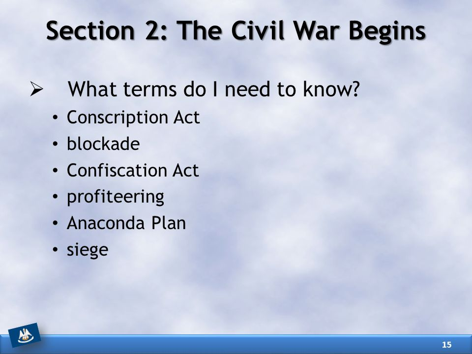 Section 2: The Civil War Begins  What terms do I need to know.