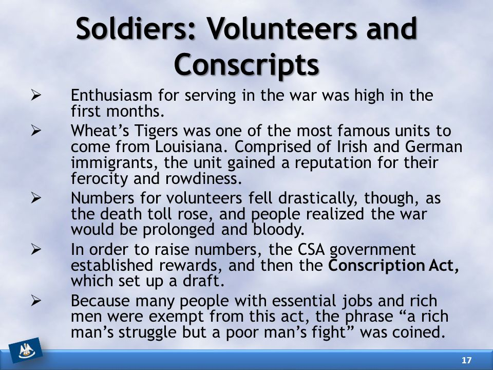 Soldiers: Volunteers and Conscripts  Enthusiasm for serving in the war was high in the first months.