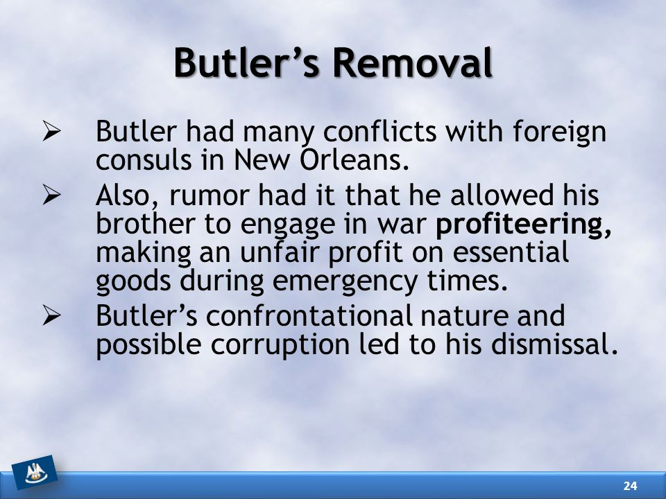 Butler's Removal  Butler had many conflicts with foreign consuls in New Orleans.