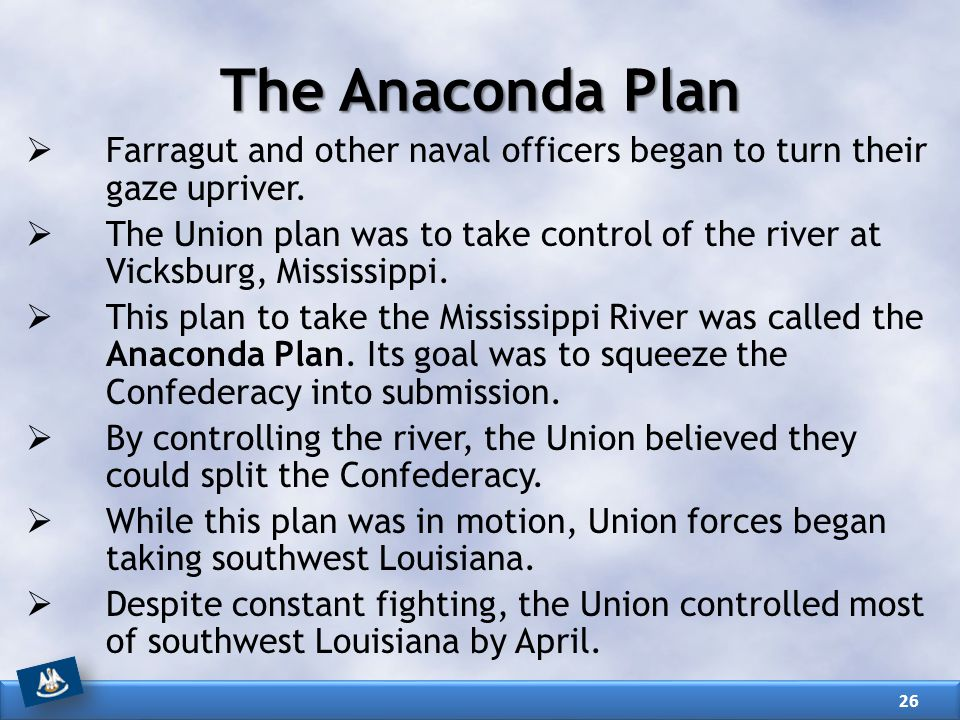 The Anaconda Plan  Farragut and other naval officers began to turn their gaze upriver.