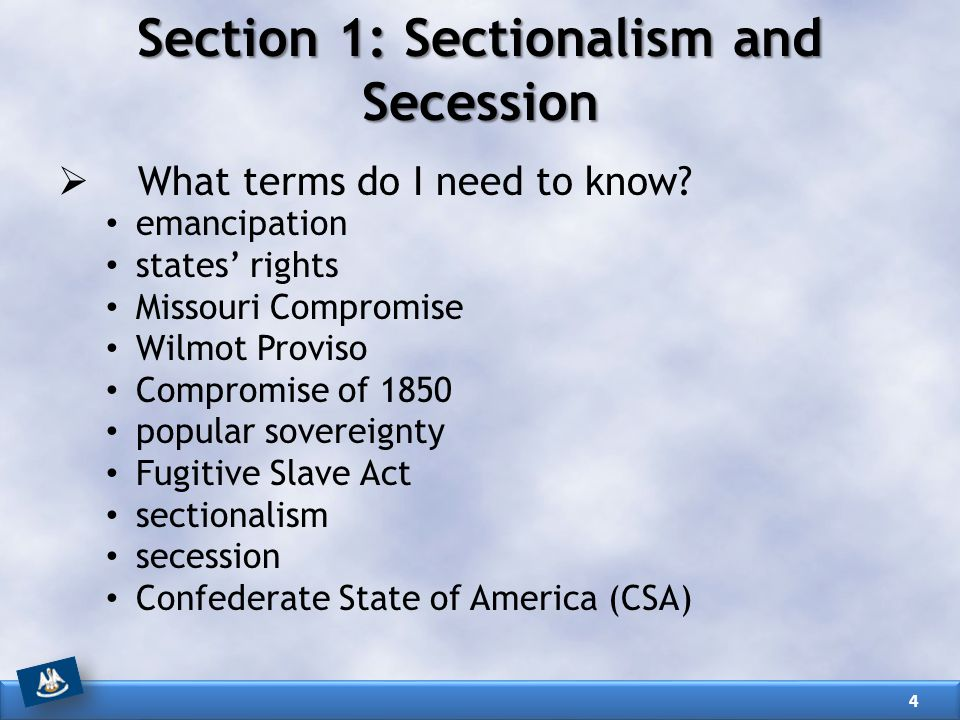 Section 1: Sectionalism and Secession  What terms do I need to know.