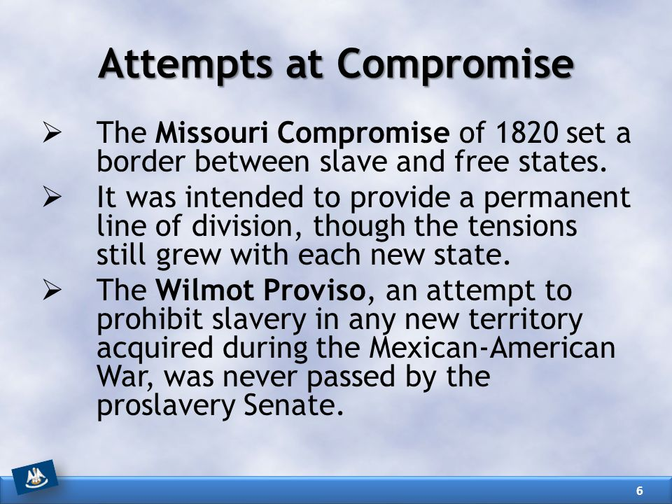 Attempts at Compromise (Continued)  The five-part Compromise of 1850 was Congress's final solution.