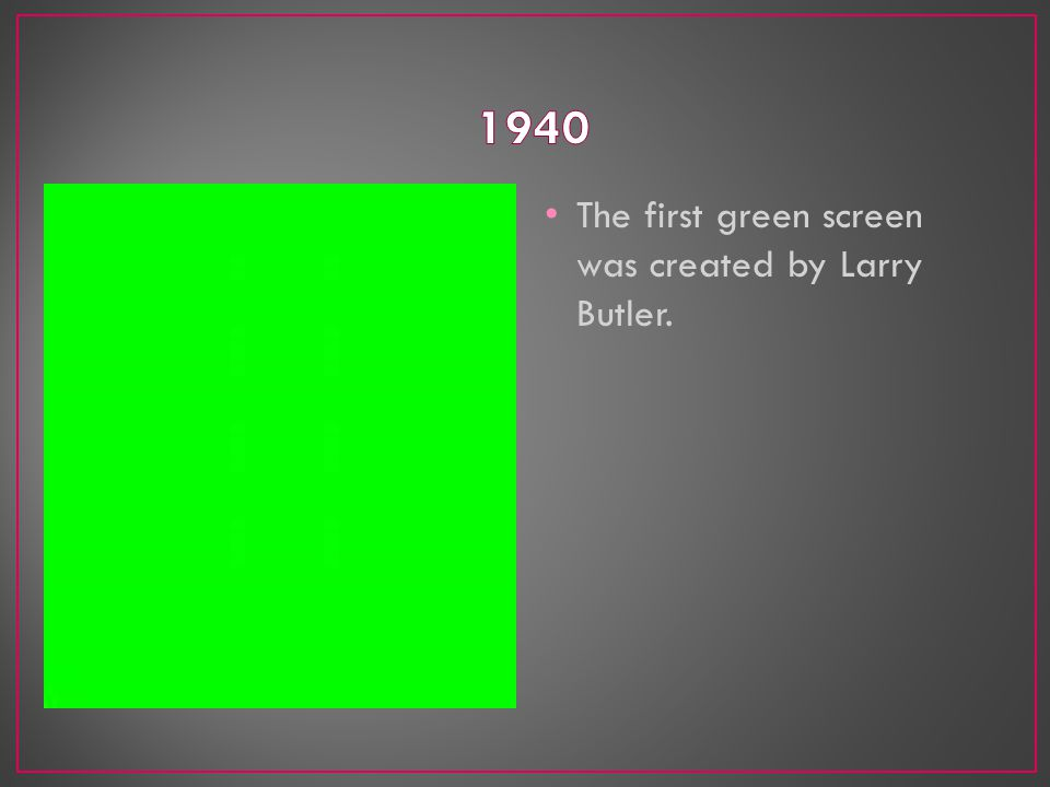 The first green screen was created by Larry Butler.