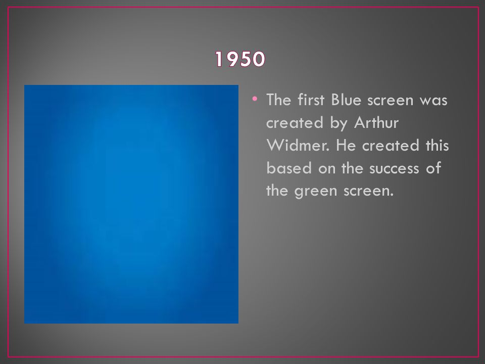 The first Blue screen was created by Arthur Widmer.