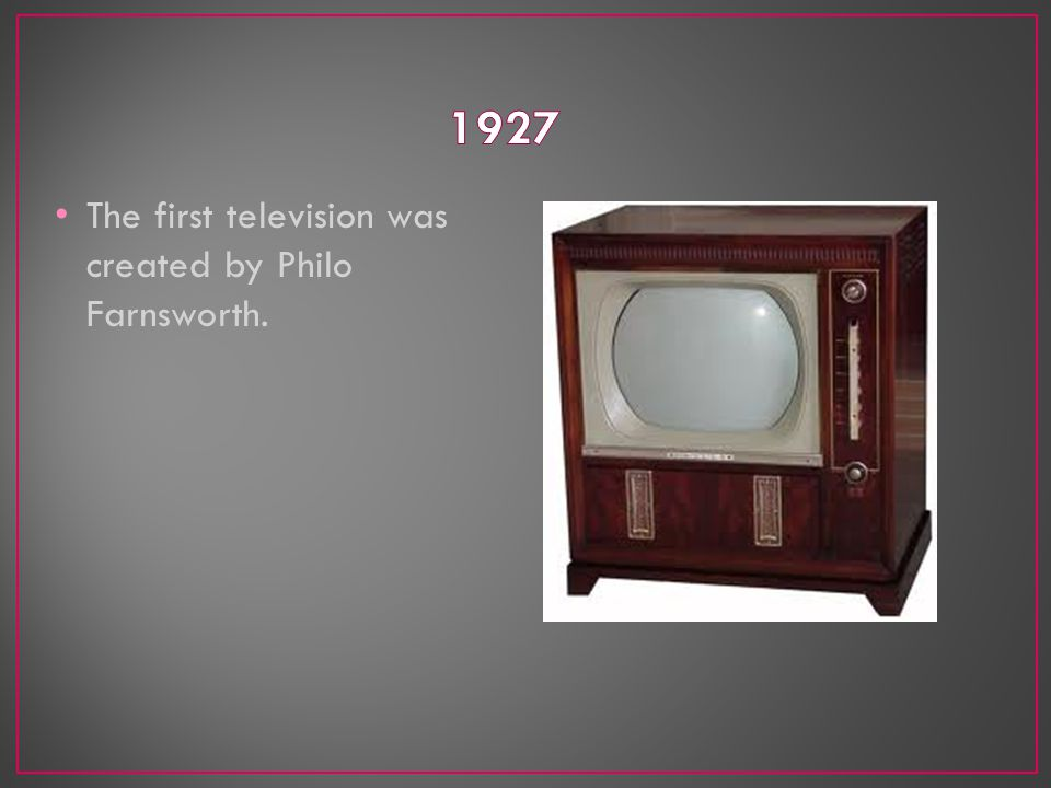 The first television was created by Philo Farnsworth.