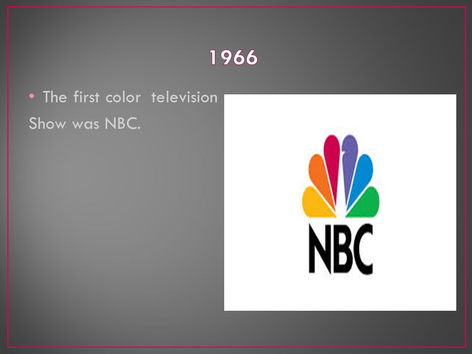 The first color television Show was NBC.