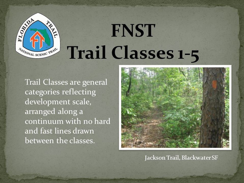 FNST Trail Classes 1-5 Jackson Trail, Blackwater SF Trail Classes are general categories reflecting development scale, arranged along a continuum with no hard and fast lines drawn between the classes.