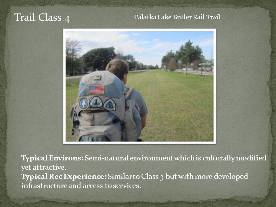 Trail Class 4 Typical Environs: Semi-natural environment which is culturally modified yet attractive.