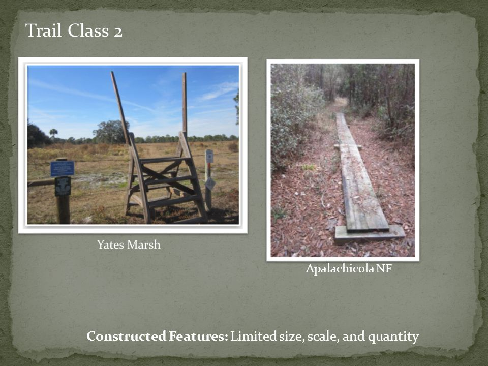 Trail Class 2 Constructed Features: Limited size, scale, and quantity Apalachicola NF