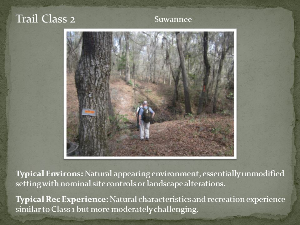 Trail Class 2 Typical Rec Experience: Natural characteristics and recreation experience similar to Class 1 but more moderately challenging.