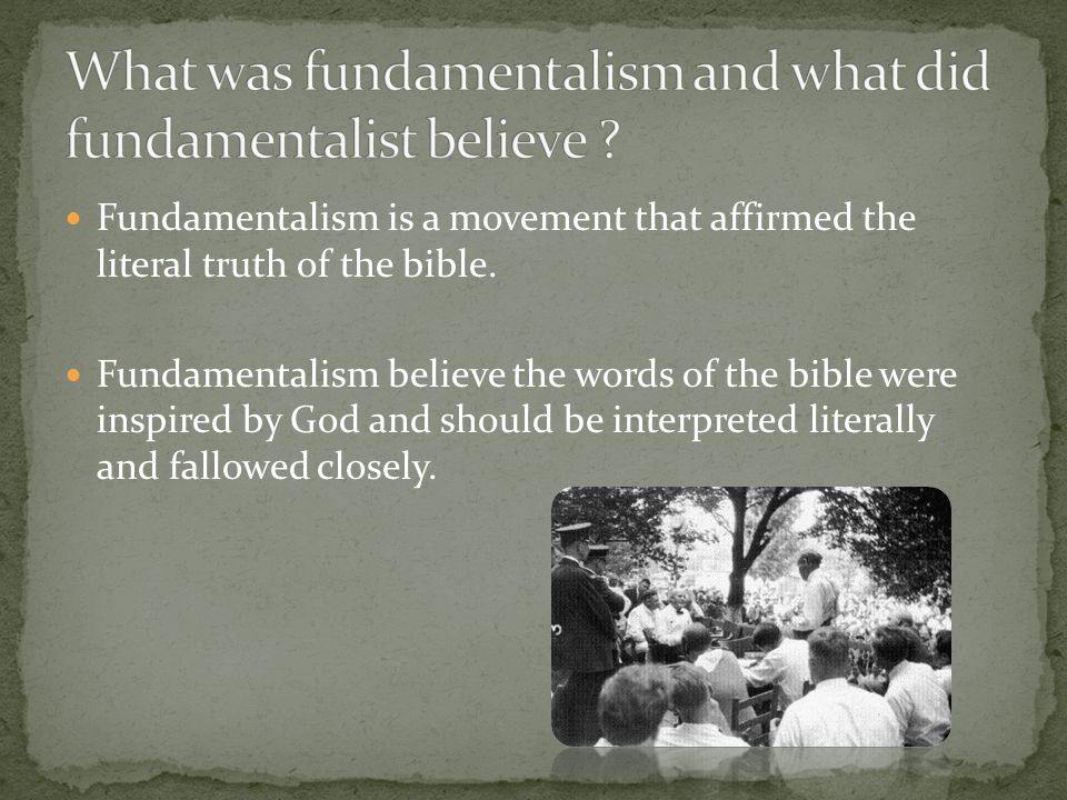 Fundamentalism is a movement that affirmed the literal truth of the bible.