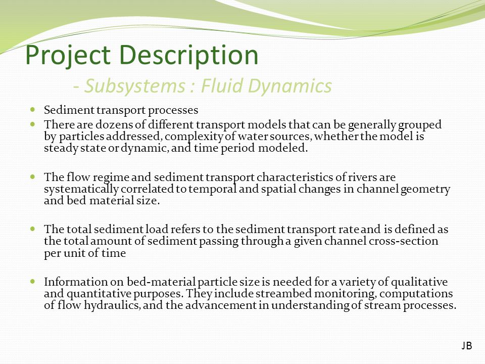 Project Description - Subsystems : Fluid Dynamics Sediment transport processes There are dozens of different transport models that can be generally gr