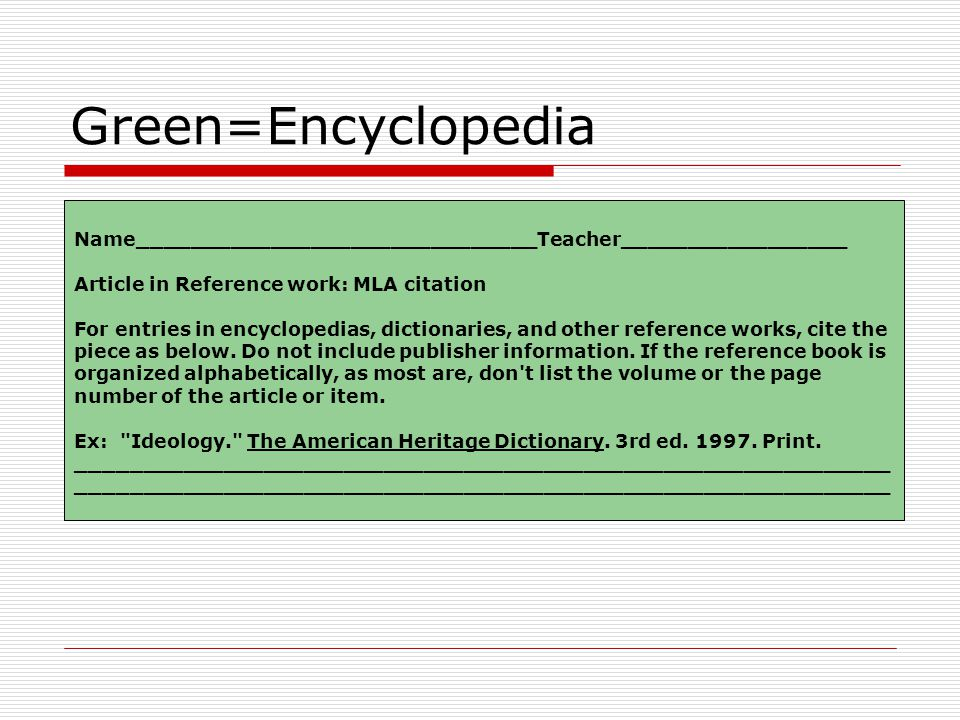 Green=Encyclopedia Name______________________________Teacher_________________ Article in Reference work: MLA citation For entries in encyclopedias, dictionaries, and other reference works, cite the piece as below.