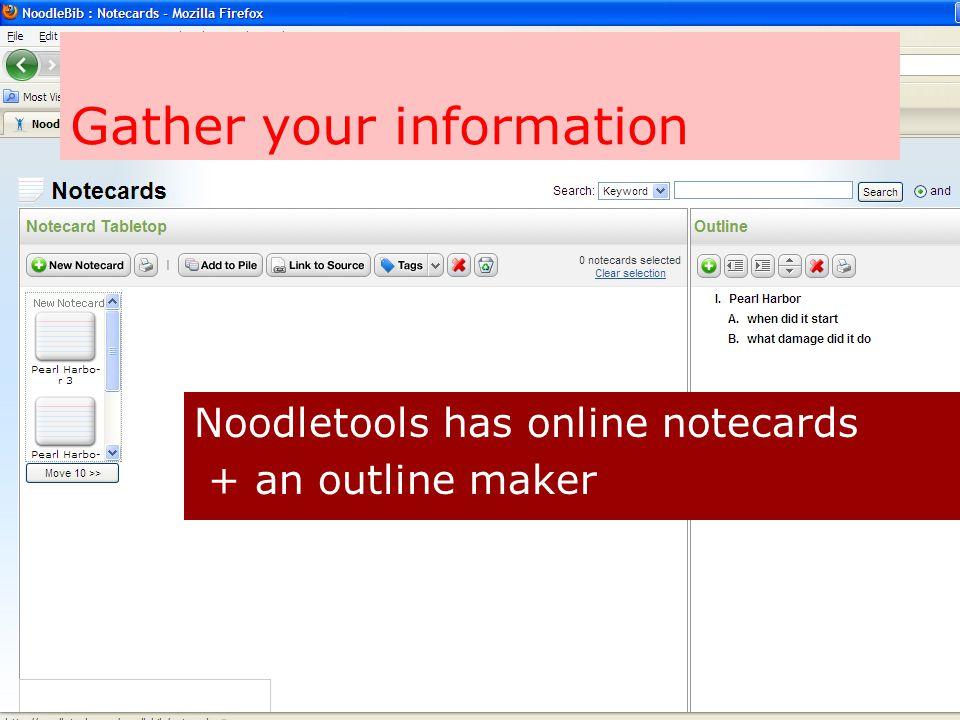 Gather your information Noodletools has online notecards + an outline maker