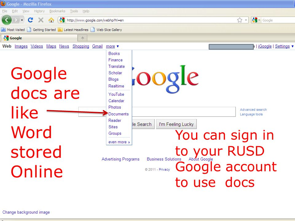 Google docs are like Word stored Online You can sign in to your RUSD Google account to use docs
