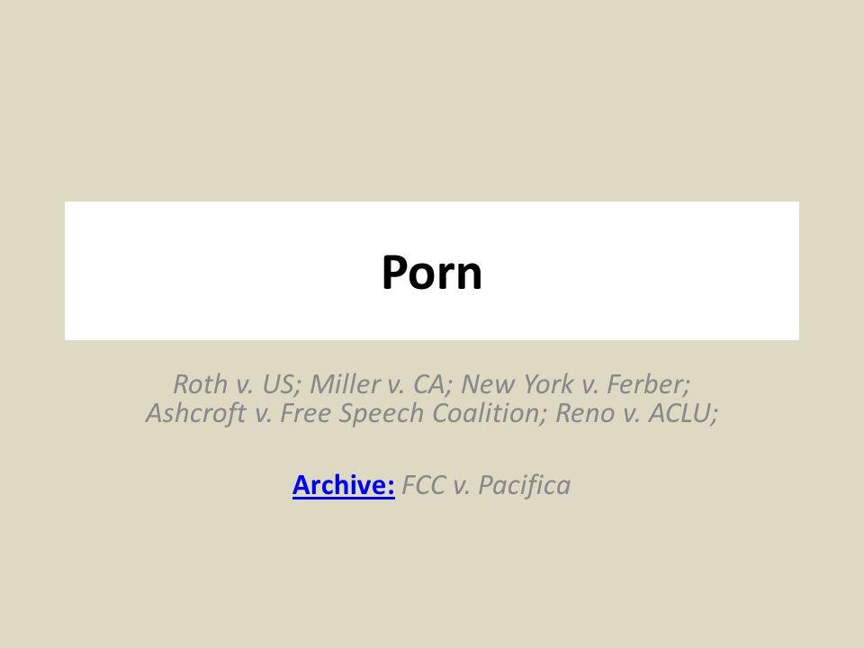 Porn Roth v. US; Miller v. CA; New York v. Ferber; Ashcroft v. Free Speech Coalition; Reno v. ACLU; Archive:Archive: FCC v. Pacifica