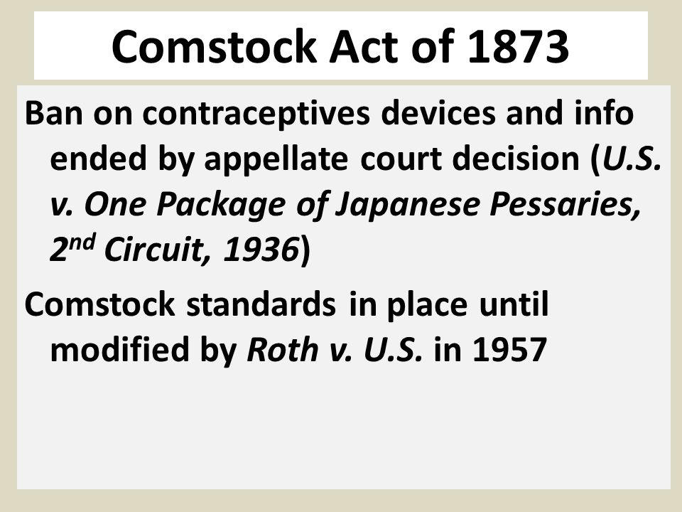 Comstock Act of 1873 Ban on contraceptives devices and info ended by appellate court decision (U.S.