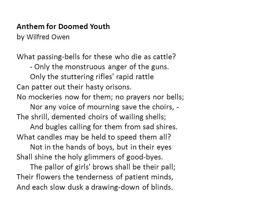 Anthem for Doomed Youth by Wilfred Owen What passing-bells for these who die as cattle.