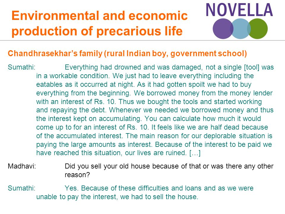 Environmental and economic production of precarious life Chandhrasekhar's family (rural Indian boy, government school) Sumathi:Everything had drowned and was damaged, not a single [tool] was in a workable condition.