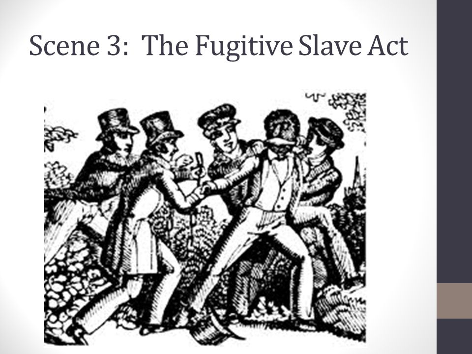 Scene 3: The Fugitive Slave Act