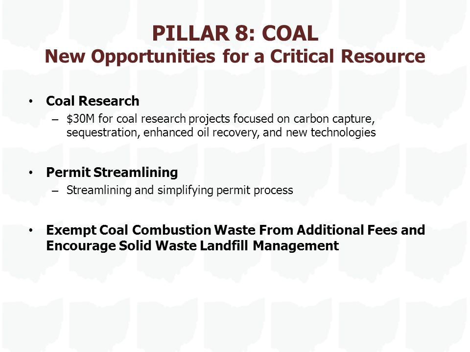 PILLAR 8: COAL New Opportunities for a Critical Resource Coal Research – $30M for coal research projects focused on carbon capture, sequestration, enh