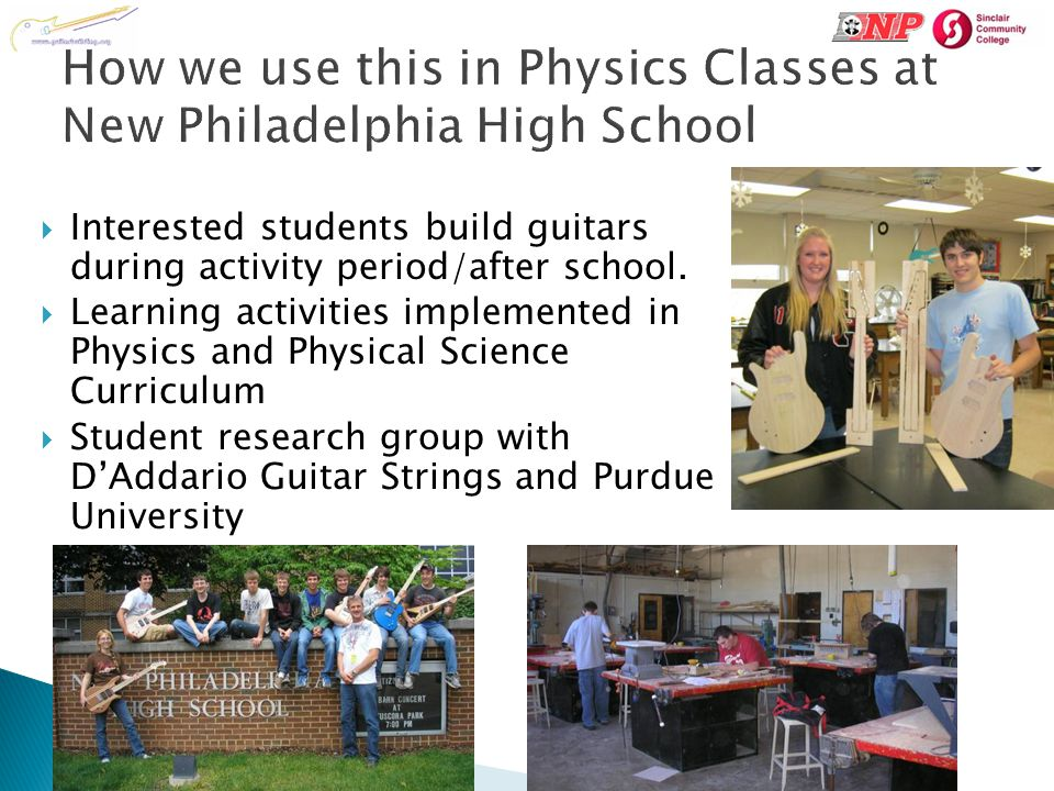 How we use this in Physics Classes at New Philadelphia High School  Interested students build guitars during activity period/after school.  Learning
