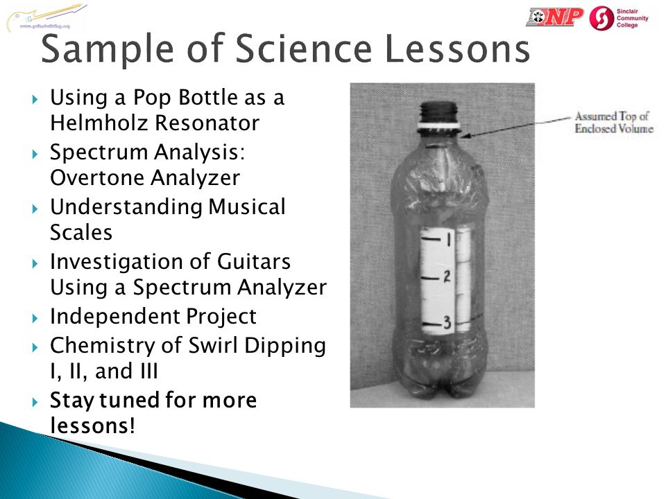  Using a Pop Bottle as a Helmholz Resonator  Spectrum Analysis: Overtone Analyzer  Understanding Musical Scales  Investigation of Guitars Using a