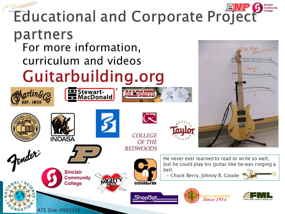 ATE Due-0903336 For more information, curriculum and videos Guitarbuilding.org He never ever learned to read or write so well, but he could play his g