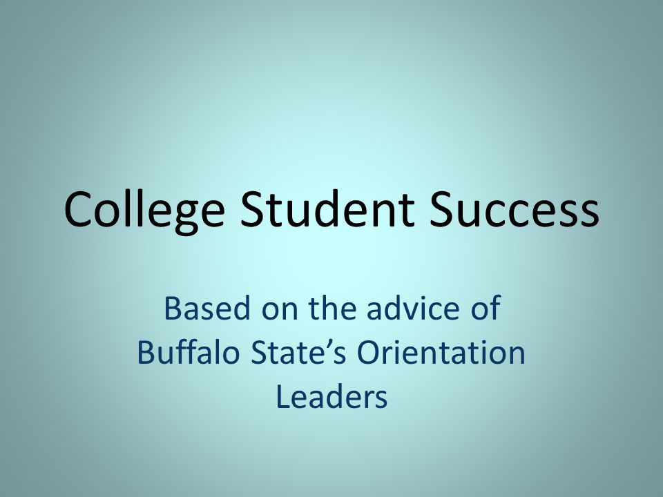 College Student Success Based on the advice of Buffalo State's Orientation Leaders