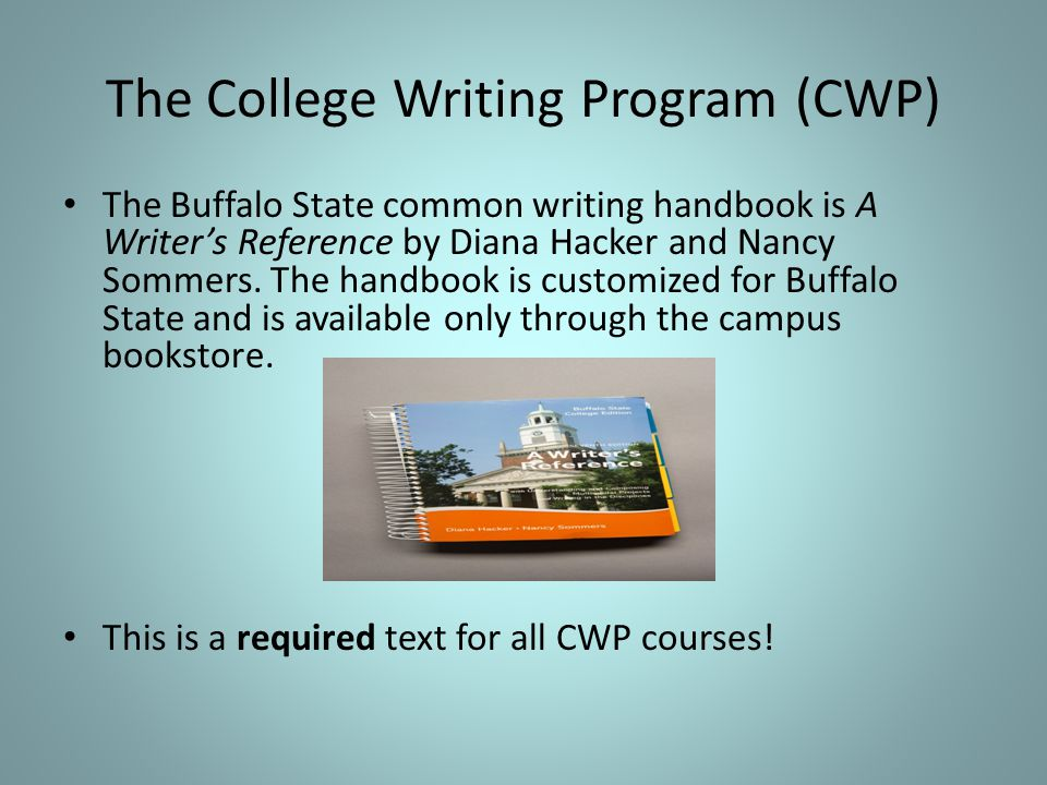 The College Writing Program (CWP) The Buffalo State common writing handbook is A Writer's Reference by Diana Hacker and Nancy Sommers.