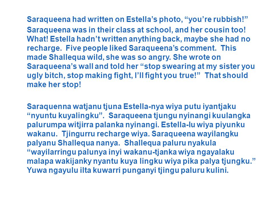 Saraqueena had written on Estella's photo, you're rubbish! Saraqueena was in their class at school, and her cousin too.