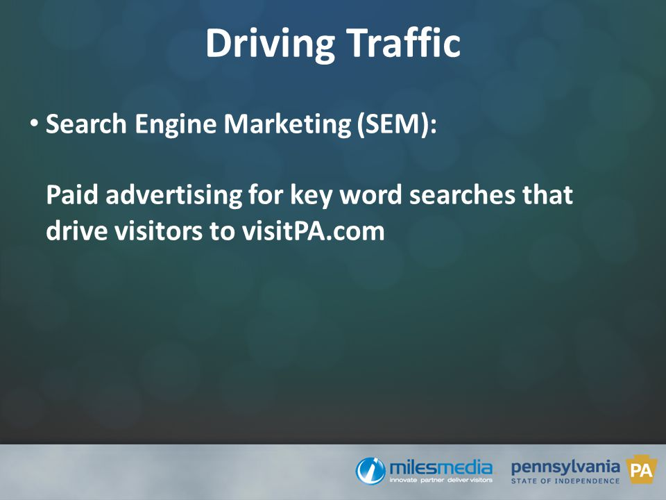 Search Engine Marketing (SEM): Paid advertising for key word searches that drive visitors to visitPA.com