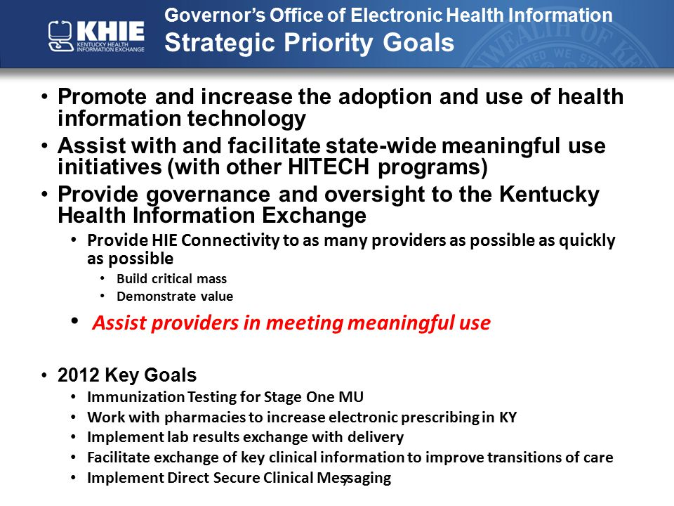 GOEHI's Plan/Scope of Work Assist the existing Pennyroyal Behavioral Health recipient with KHIE connectivity Provide connectivity for other CMHCs Enhance the capability of the KHIE and the current CCD Develop a 42 CFR 2 compliant consent Develop consent training protocols Inform both healthcare providers and consumers about this process