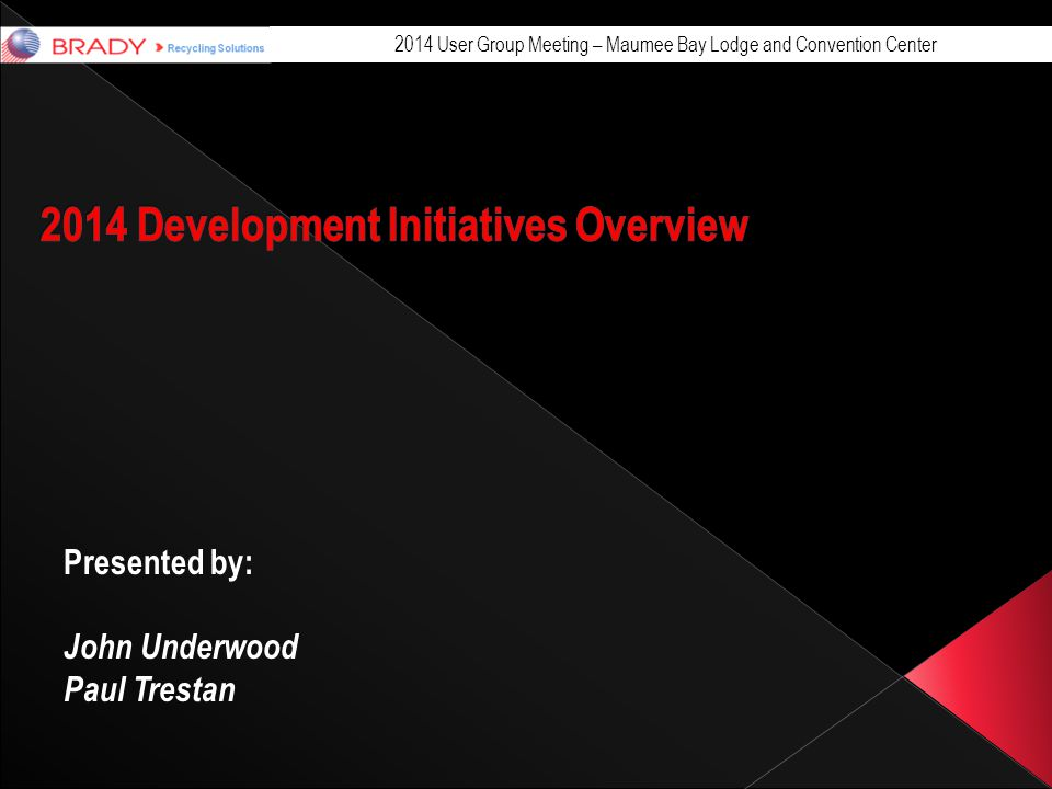 2014 User Group Meeting – Maumee Bay Lodge and Convention Center Presented by: John Underwood Paul Trestan