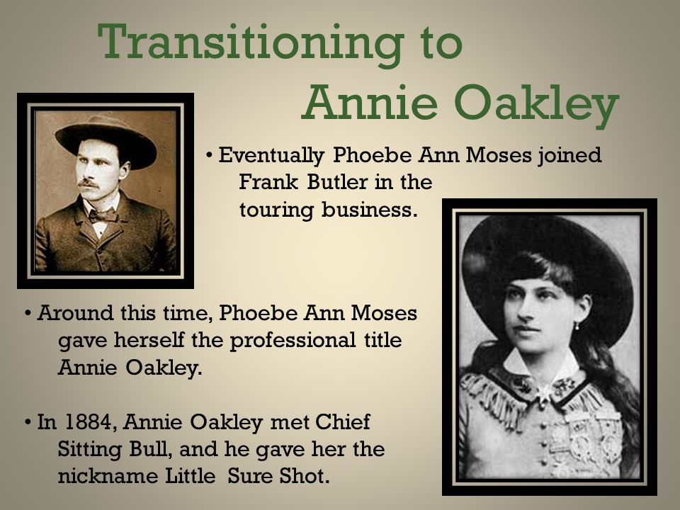 Transitioning to Annie Oakley Eventually Phoebe Ann Moses joined Frank Butler in the touring business.