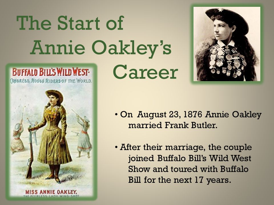 The Start of Annie Oakley's Career On August 23, 1876 Annie Oakley married Frank Butler.