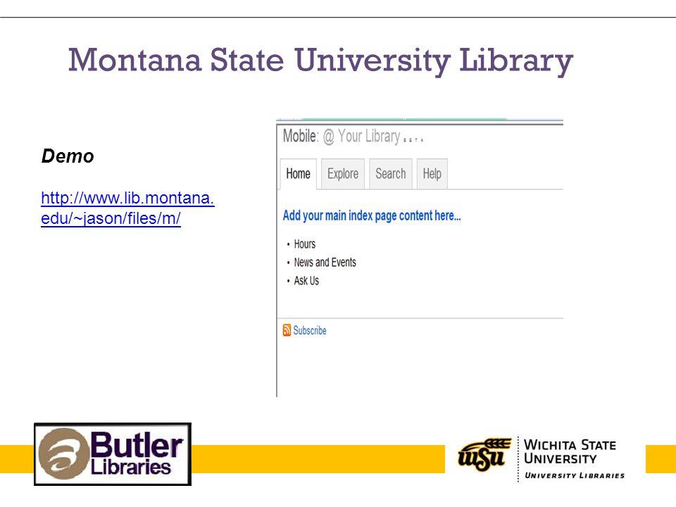 Montana State University Library Demo http://www.lib.montana. edu/~jason/files/m/