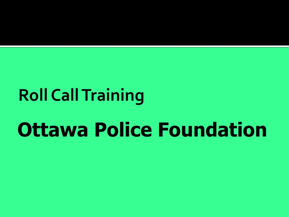 Roll Call Training Ottawa Police Foundation