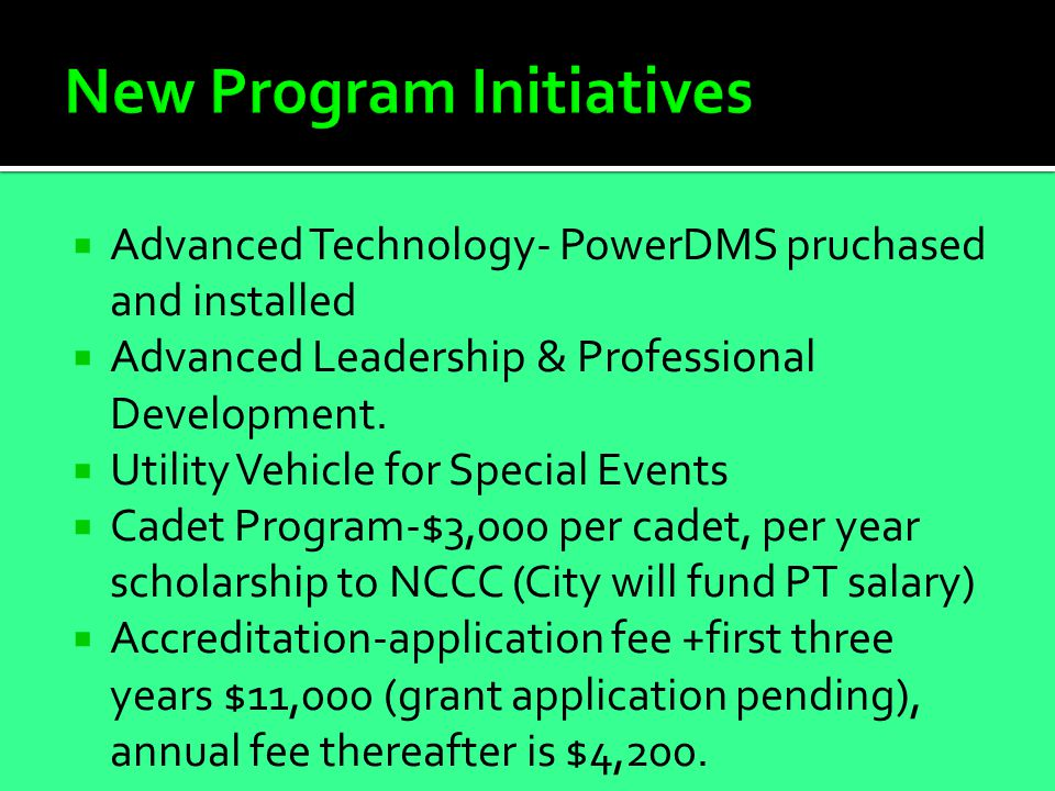  Advanced Technology- PowerDMS pruchased and installed  Advanced Leadership & Professional Development.