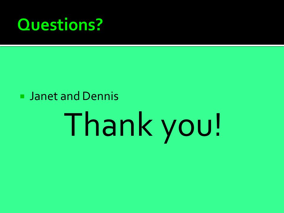  Janet and Dennis Thank you!