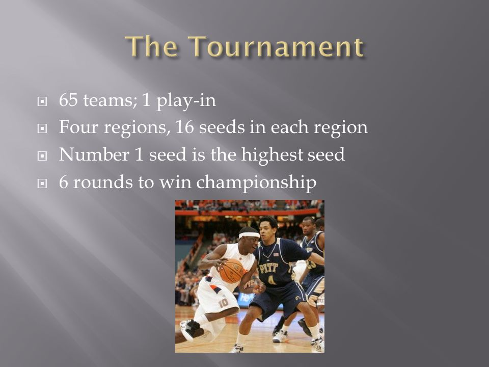  65 teams; 1 play-in  Four regions, 16 seeds in each region  Number 1 seed is the highest seed  6 rounds to win championship