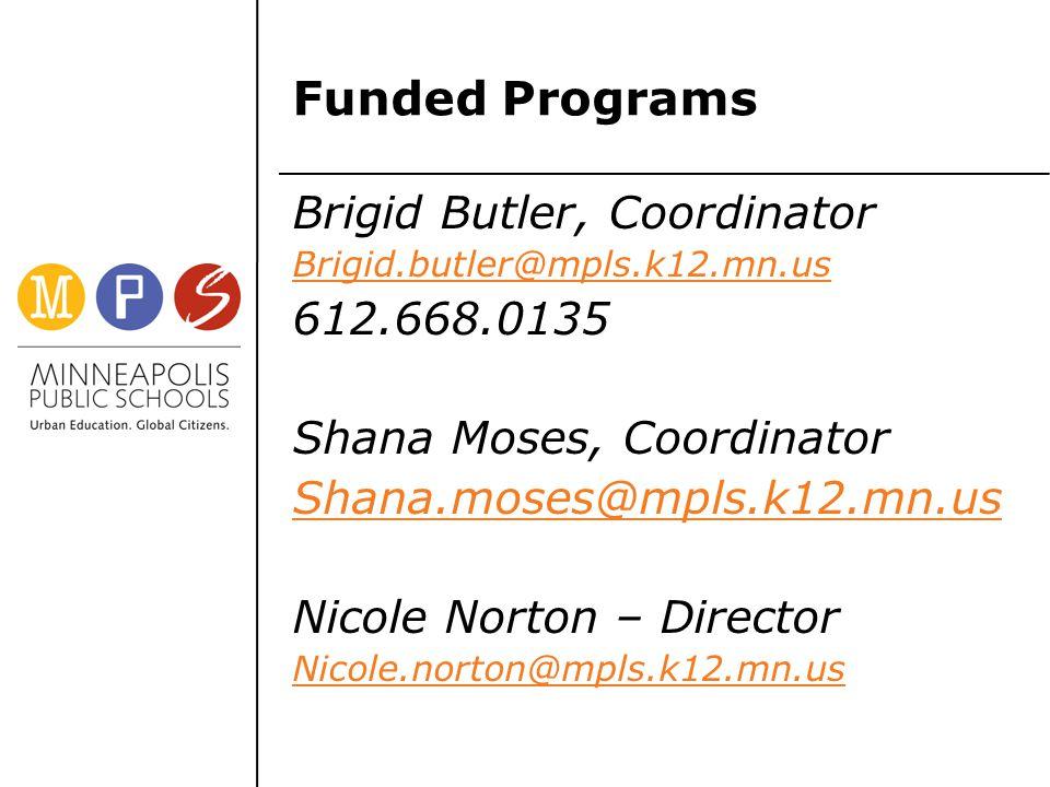 Funded Programs Brigid Butler, Coordinator Brigid.butler@mpls.k12.mn.us 612.668.0135 Shana Moses, Coordinator Shana.moses@mpls.k12.mn.us Nicole Norton – Director Nicole.norton@mpls.k12.mn.us