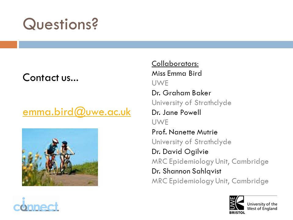 Questions. Contact us... emma.bird@uwe.ac.uk Collaborators: Miss Emma Bird UWE Dr.