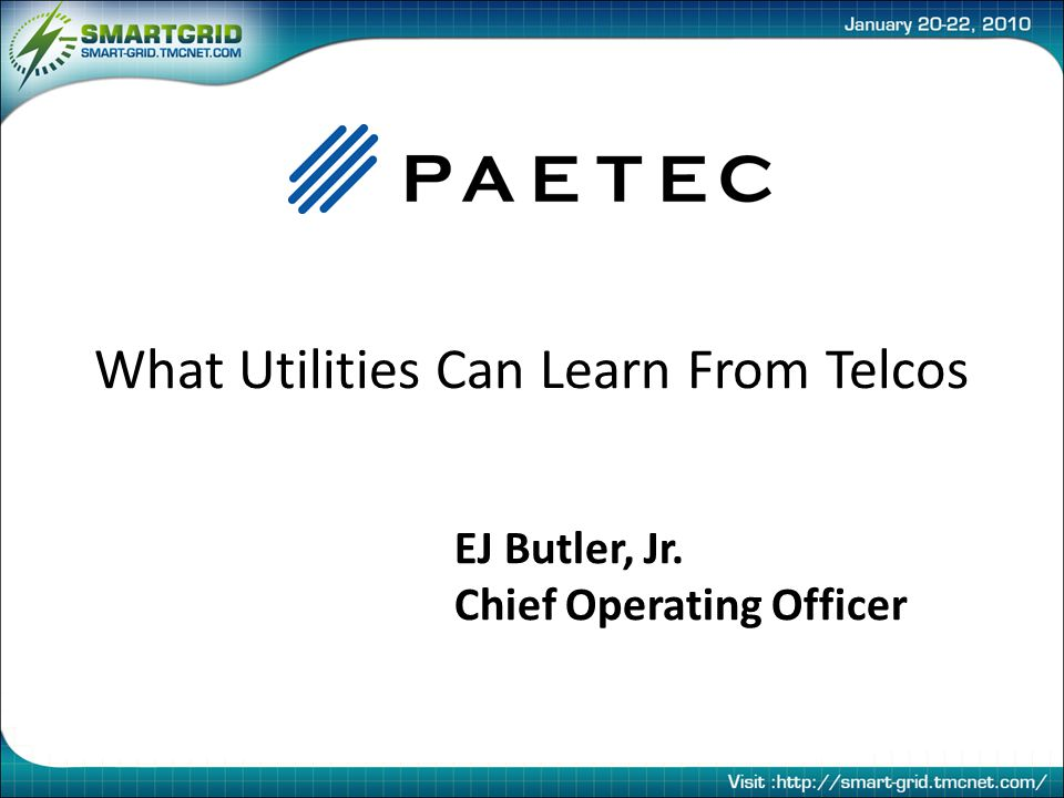 EJ Butler, Jr. Chief Operating Officer What Utilities Can Learn From Telcos