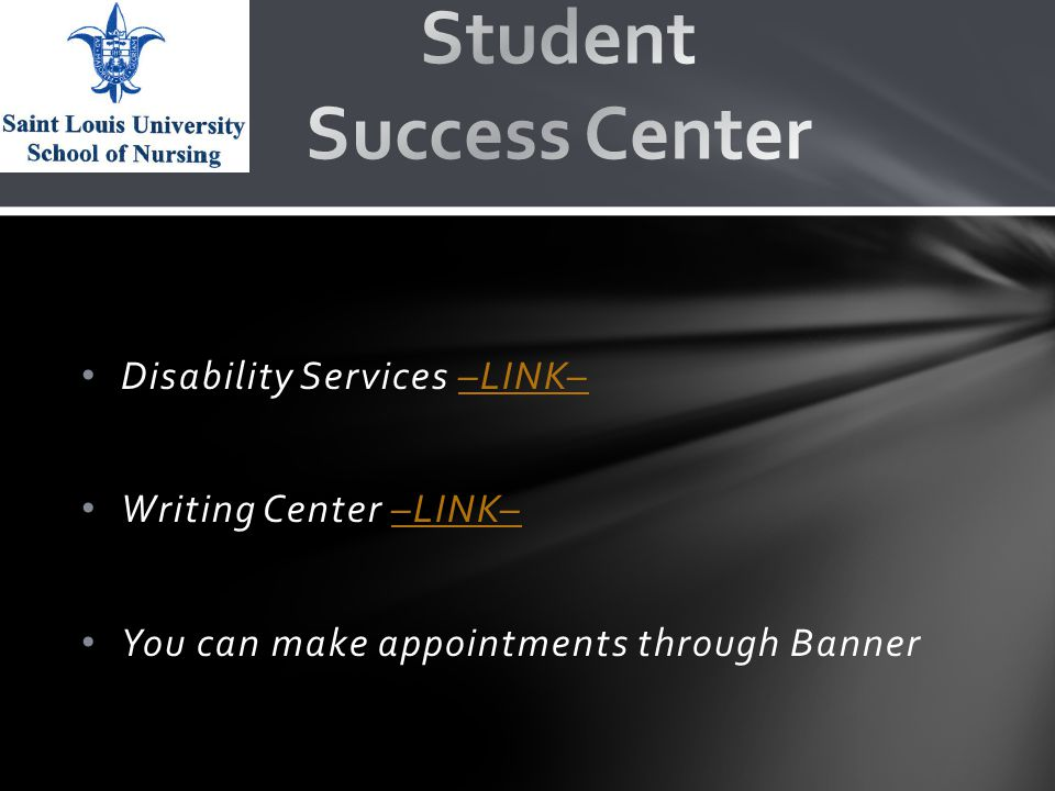 Disability Services –LINK––LINK– Writing Center –LINK––LINK– You can make appointments through Banner