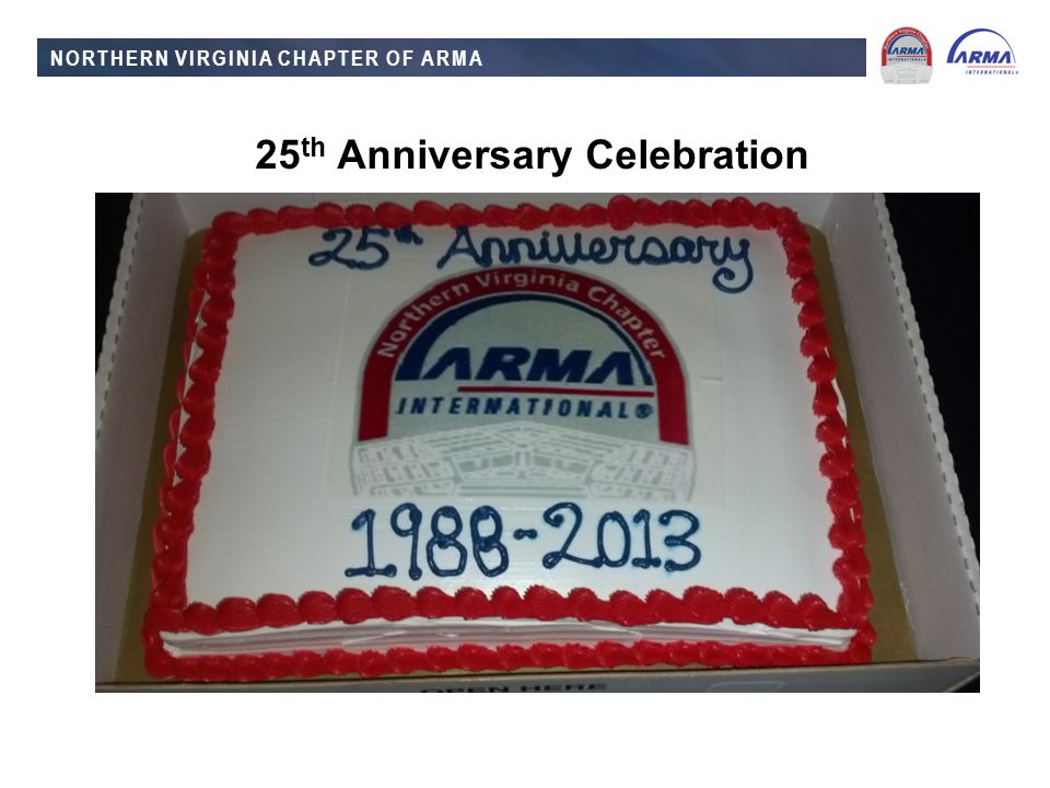 NORTHERN VIRGINIA CHAPTER OF ARMA 25 th Anniversary Celebration